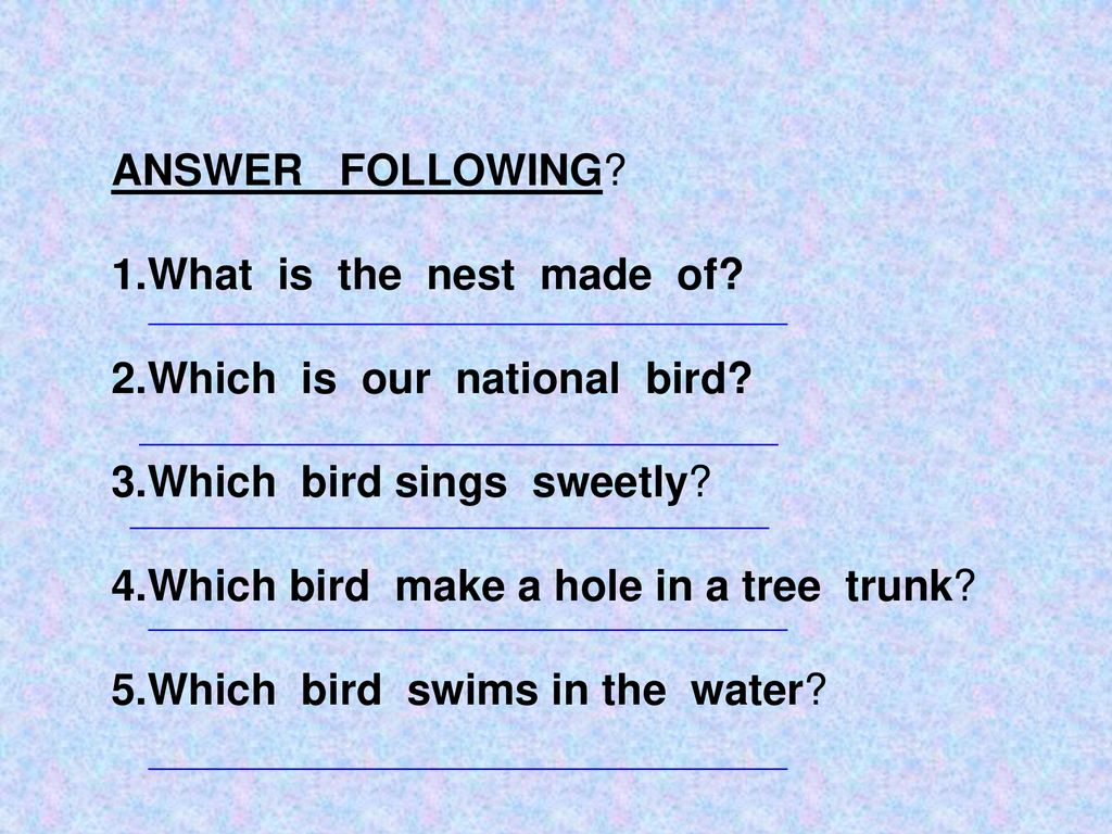 ANSWER FOLLOWING 1.What is the nest made of 2.Which is our national bird 3.Which bird sings sweetly
