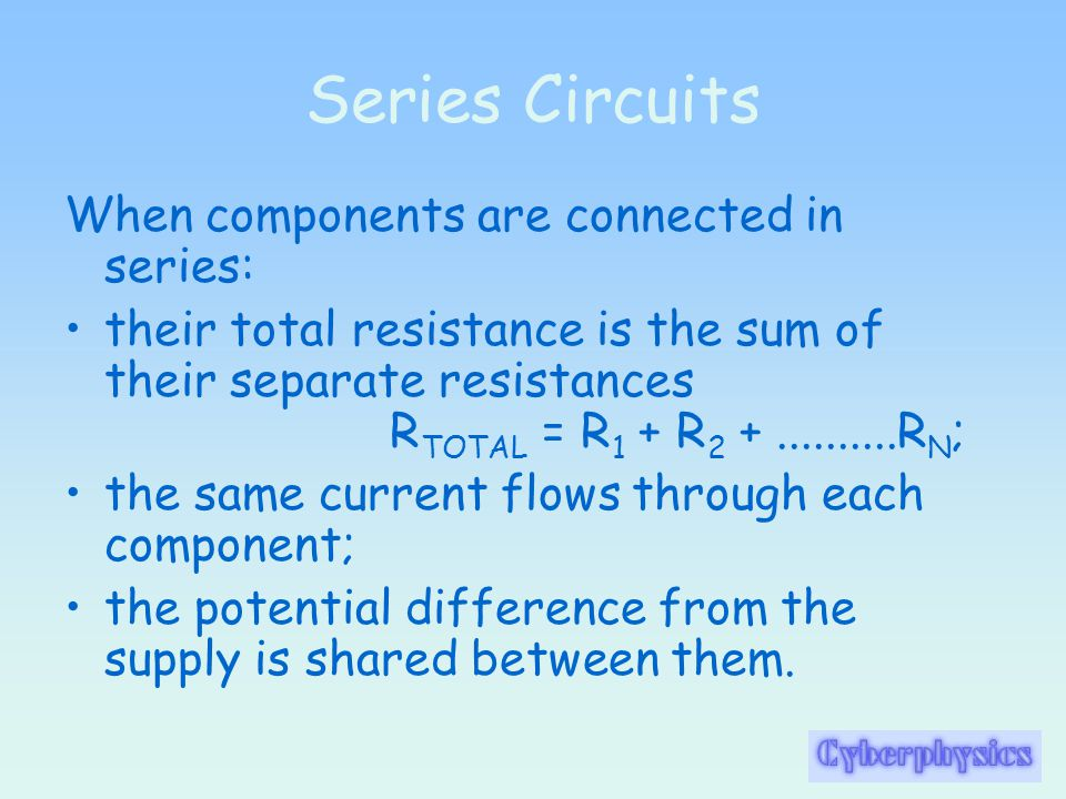 Series Circuits When components are connected in series: