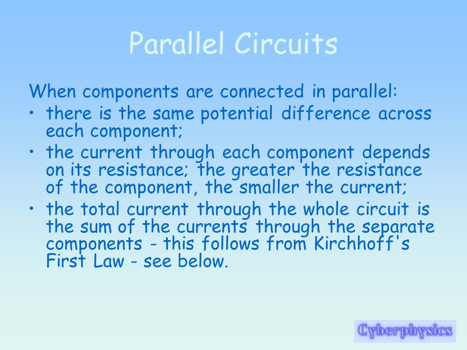 Parallel Circuits When components are connected in parallel: