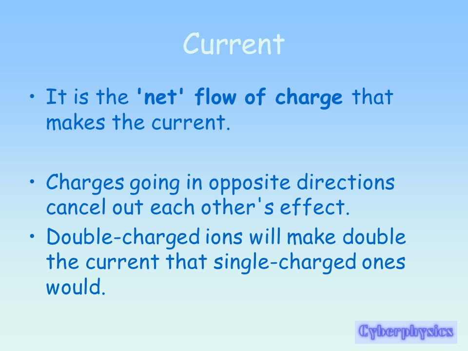 Current It is the net flow of charge that makes the current.