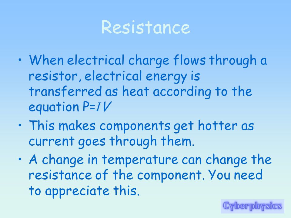 Resistance When electrical charge flows through a resistor, electrical energy is transferred as heat according to the equation P=IV.
