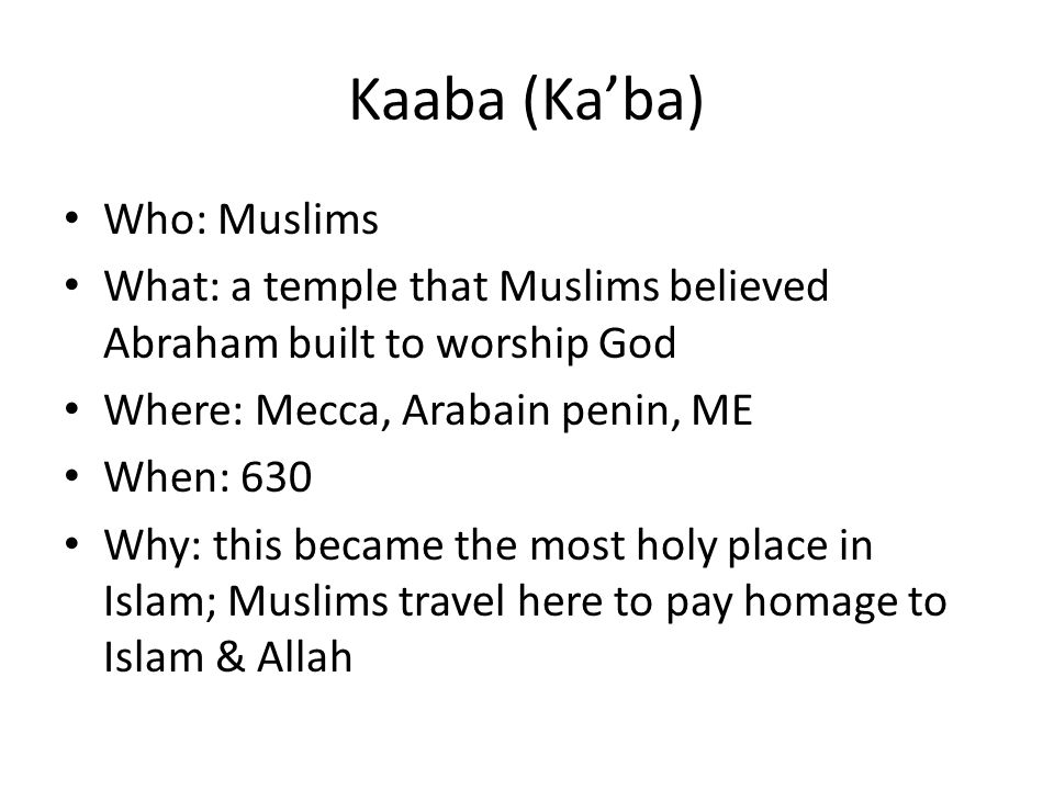 Kaaba (Ka'ba) Who: Muslims