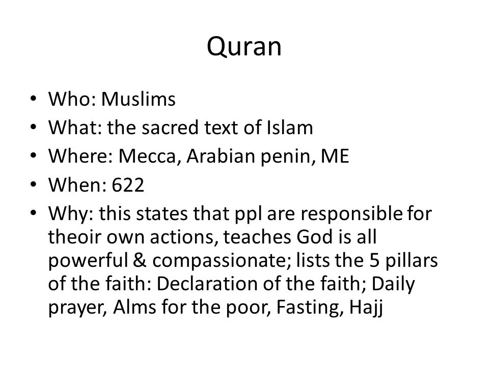 Quran Who: Muslims What: the sacred text of Islam