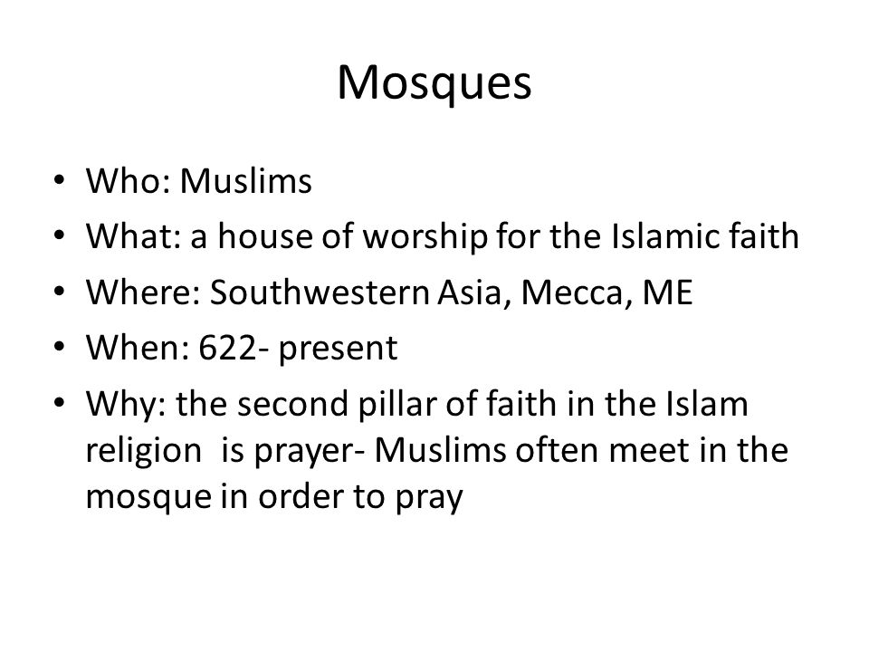 Mosques Who: Muslims What: a house of worship for the Islamic faith