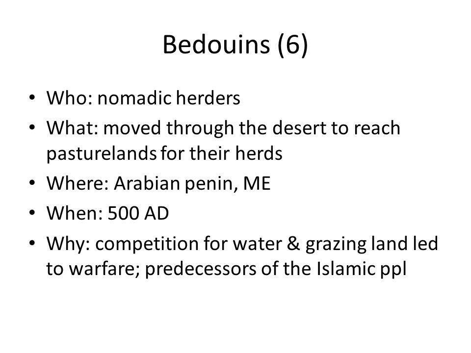 Bedouins (6) Who: nomadic herders