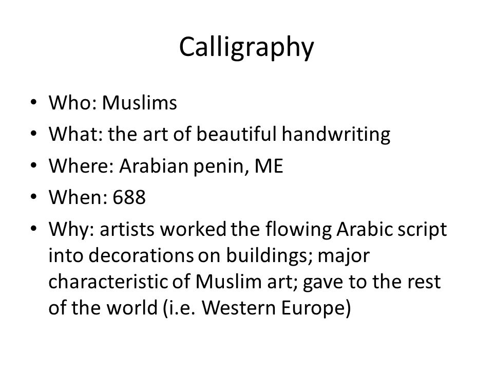 Calligraphy Who: Muslims What: the art of beautiful handwriting