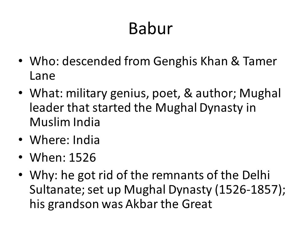 Babur Who: descended from Genghis Khan & Tamer Lane