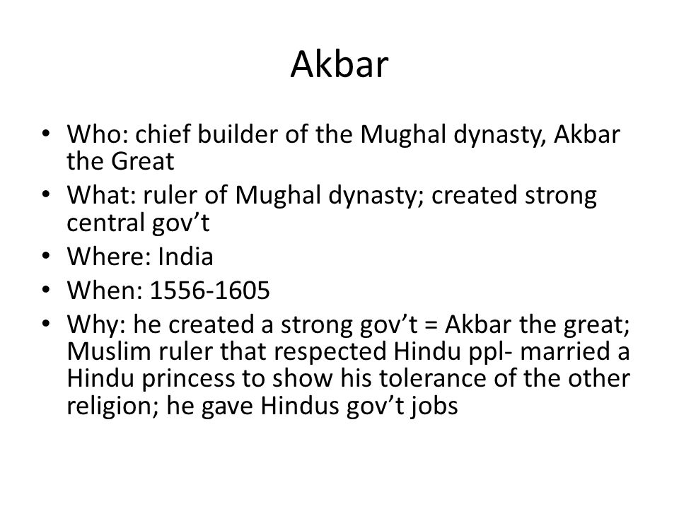 Akbar Who: chief builder of the Mughal dynasty, Akbar the Great