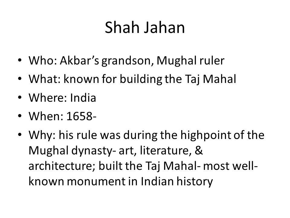 Shah Jahan Who: Akbar's grandson, Mughal ruler