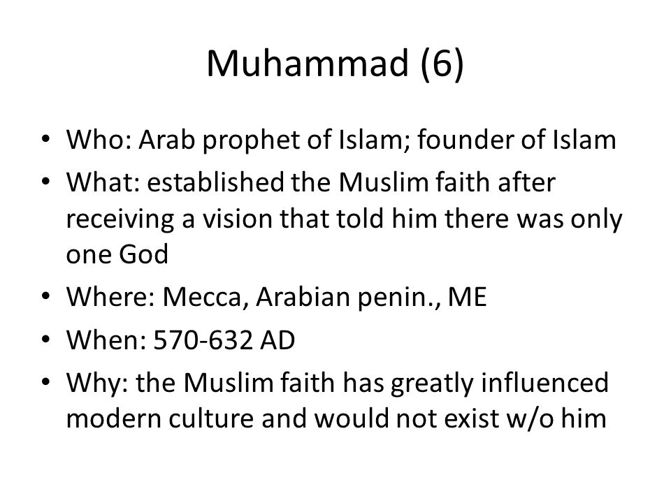 Muhammad (6) Who: Arab prophet of Islam; founder of Islam