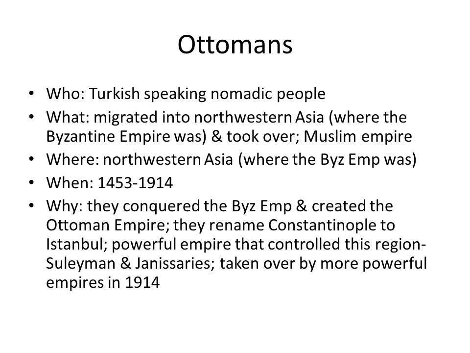 Ottomans Who: Turkish speaking nomadic people
