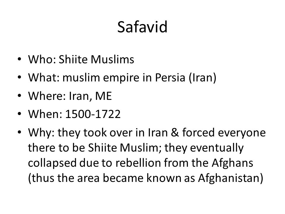 Safavid Who: Shiite Muslims What: muslim empire in Persia (Iran)