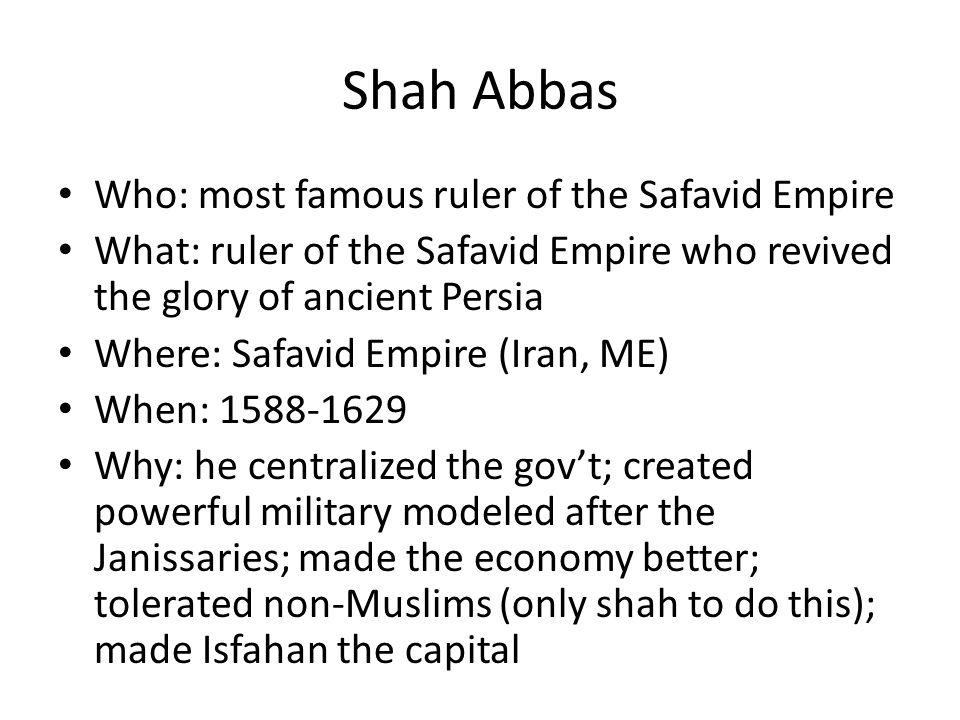 Shah Abbas Who: most famous ruler of the Safavid Empire