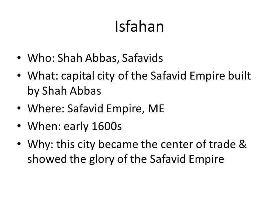 Isfahan Who: Shah Abbas, Safavids