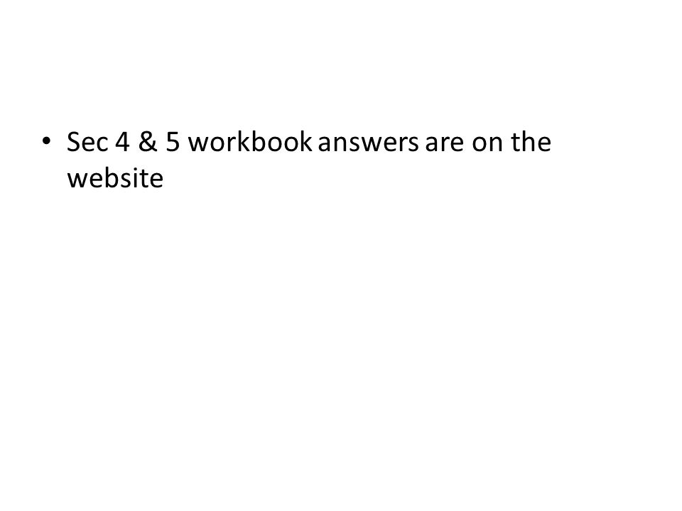 Sec 4 & 5 workbook answers are on the website