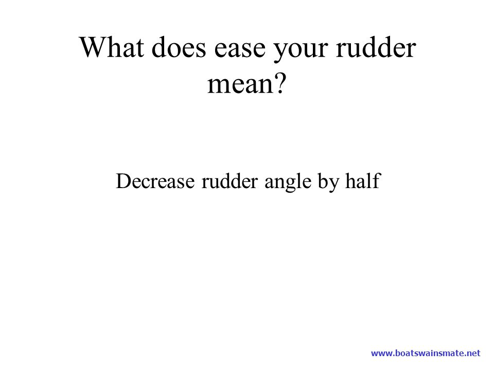 What does ease your rudder mean
