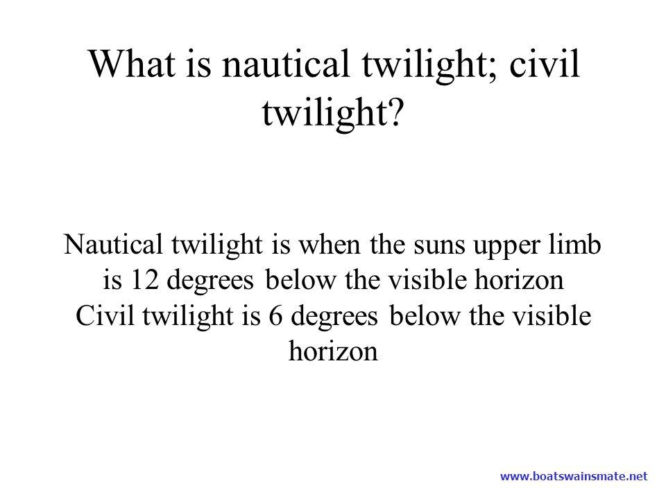 What is nautical twilight; civil twilight
