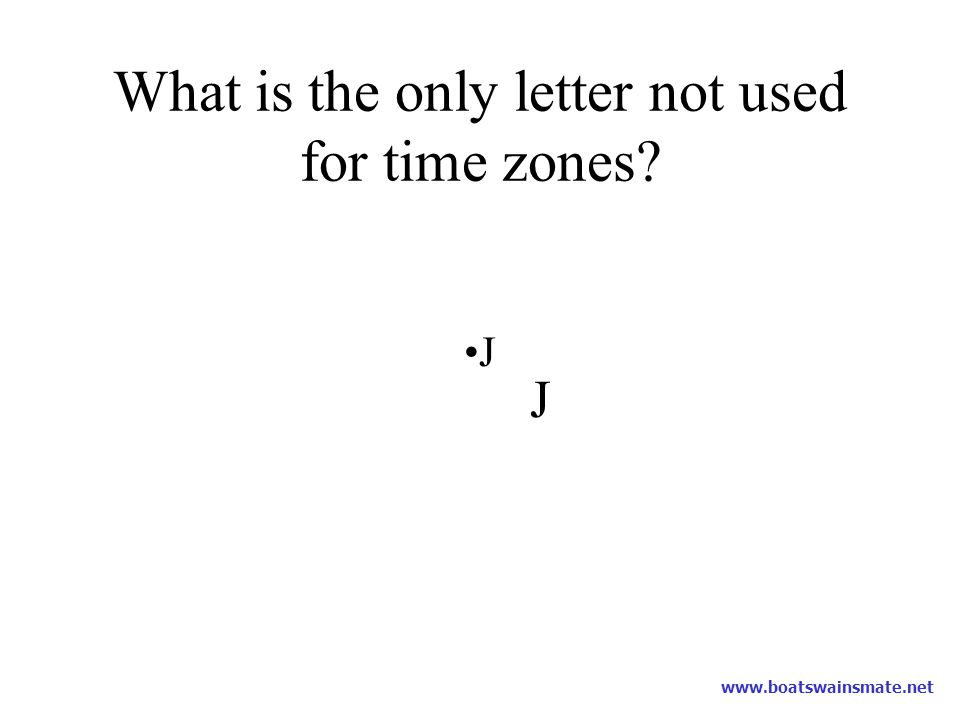 What is the only letter not used for time zones