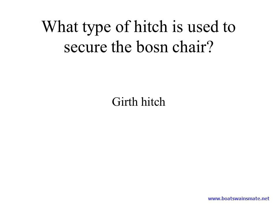What type of hitch is used to secure the bosn chair
