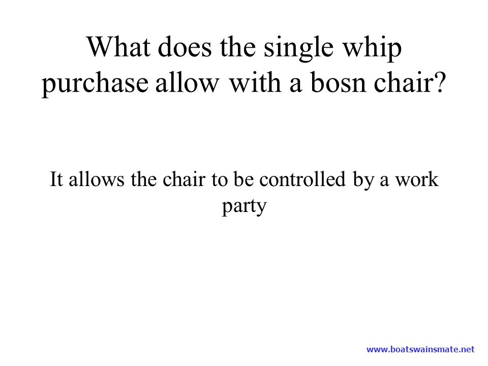 What does the single whip purchase allow with a bosn chair