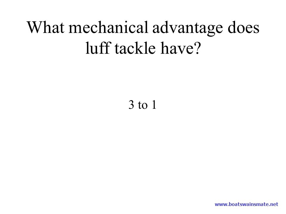 What mechanical advantage does luff tackle have