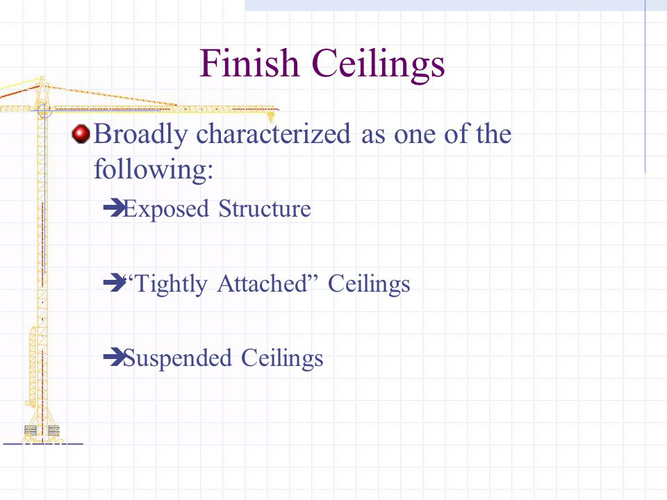 Finish Ceilings Broadly characterized as one of the following: