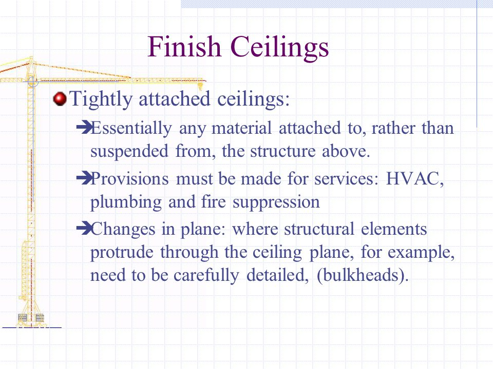 Finish Ceilings Tightly attached ceilings: