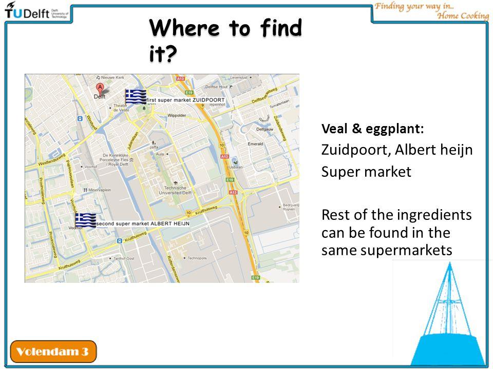 Where to find it Zuidpoort, Albert heijn Super market