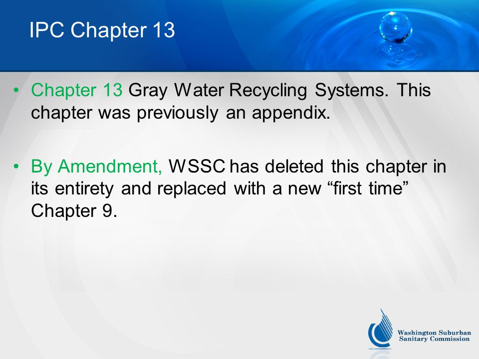 IPC Chapter 13 Chapter 13 Gray Water Recycling Systems. This chapter was previously an appendix.
