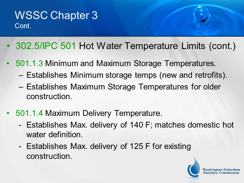 WSSC Chapter 3 Cont. 302.5/IPC 501 Hot Water Temperature Limits (cont.) 501.1.3 Minimum and Maximum Storage Temperatures.