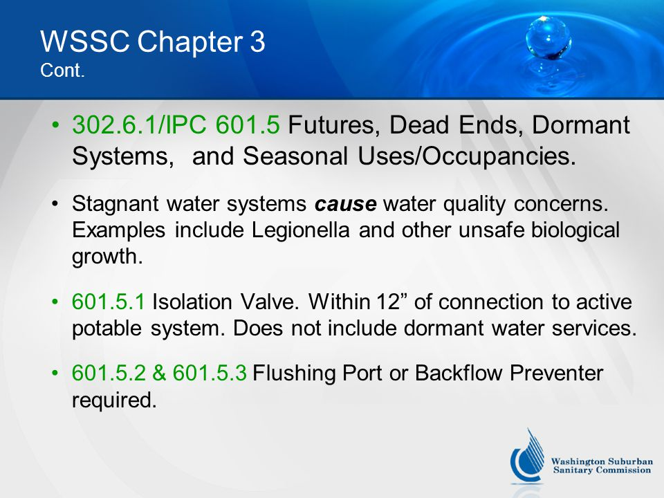 WSSC Chapter 3 Cont. 302.6.1/IPC 601.5 Futures, Dead Ends, Dormant Systems, and Seasonal Uses/Occupancies.
