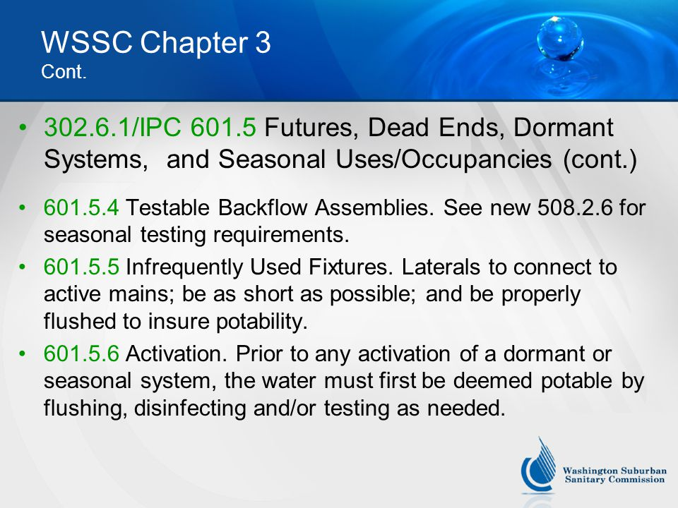 WSSC Chapter 3 Cont. 302.6.1/IPC 601.5 Futures, Dead Ends, Dormant Systems, and Seasonal Uses/Occupancies (cont.)