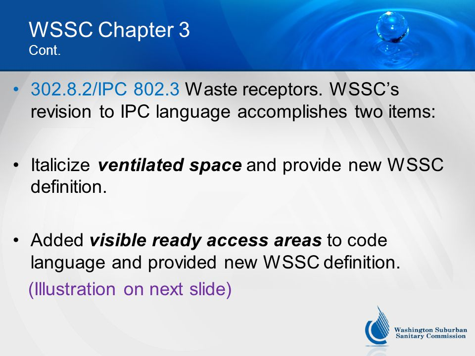 WSSC Chapter 3 Cont. 302.8.2/IPC 802.3 Waste receptors. WSSC's revision to IPC language accomplishes two items:
