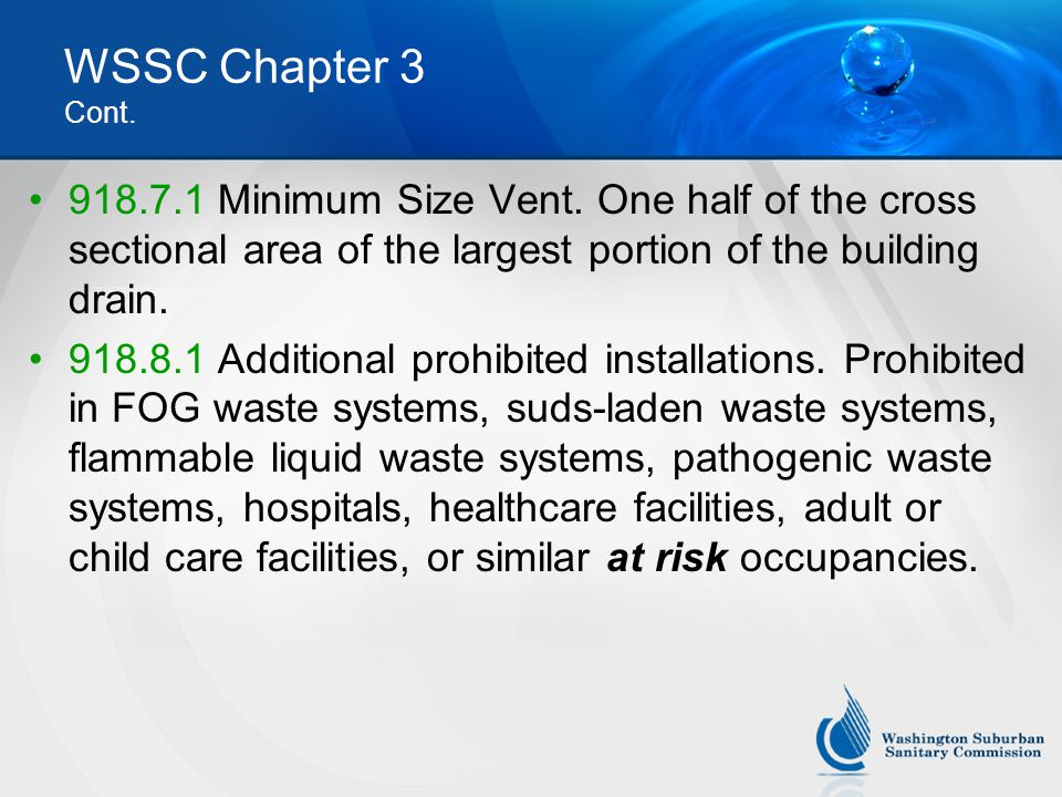 WSSC Chapter 3 Cont. 918.7.1 Minimum Size Vent. One half of the cross sectional area of the largest portion of the building drain.