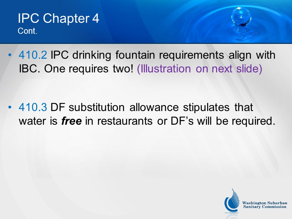 IPC Chapter 4 Cont. 410.2 IPC drinking fountain requirements align with IBC. One requires two! (Illustration on next slide)