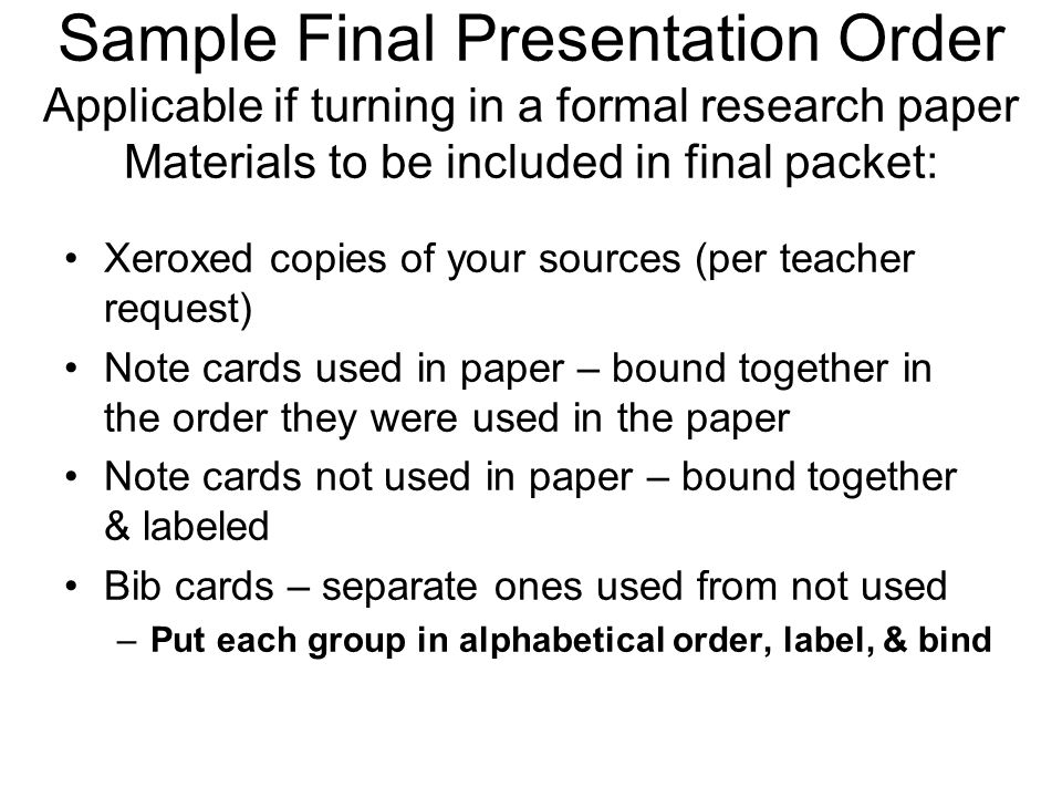Sample Final Presentation Order Applicable if turning in a formal research paper Materials to be included in final packet: