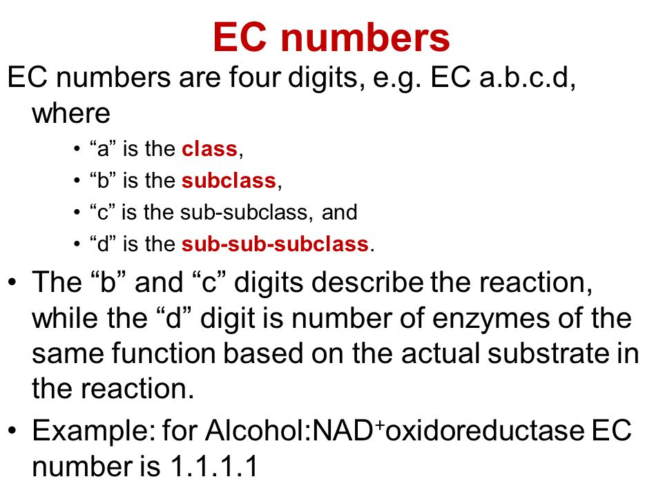 EC numbers EC numbers are four digits, e.g. EC a.b.c.d, where