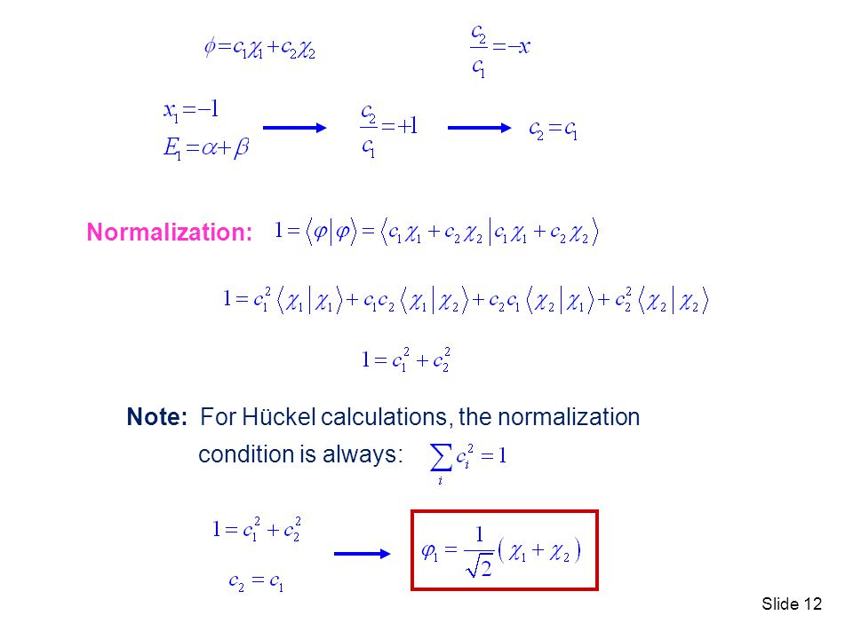 Normalization: Note: For Hückel calculations, the normalization condition is always:
