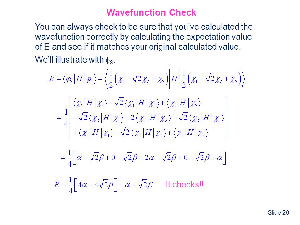 Wavefunction Check You can always check to be sure that you've calculated the. wavefunction correctly by calculating the expectation value.