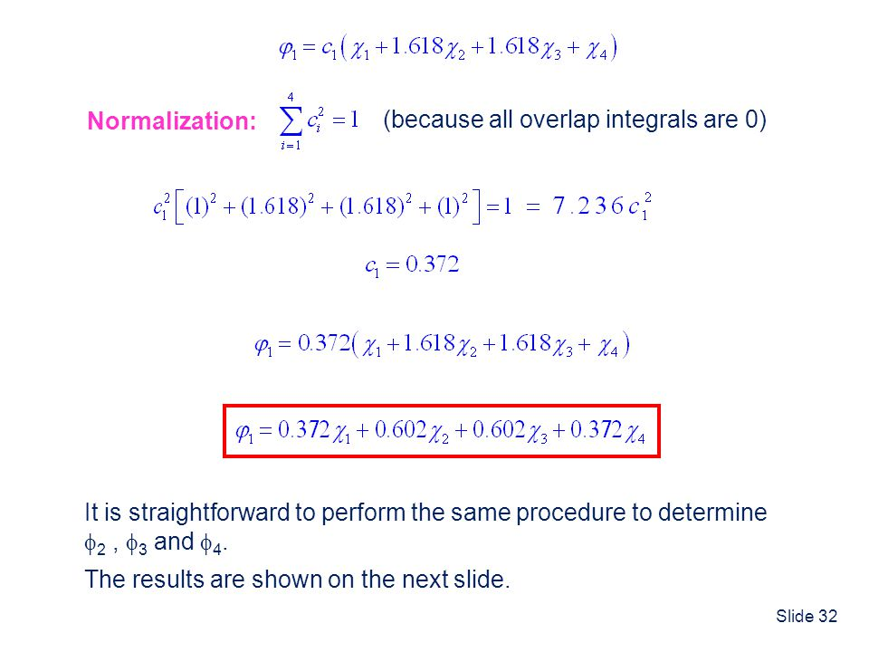 Normalization: (because all overlap integrals are 0) It is straightforward to perform the same procedure to determine.