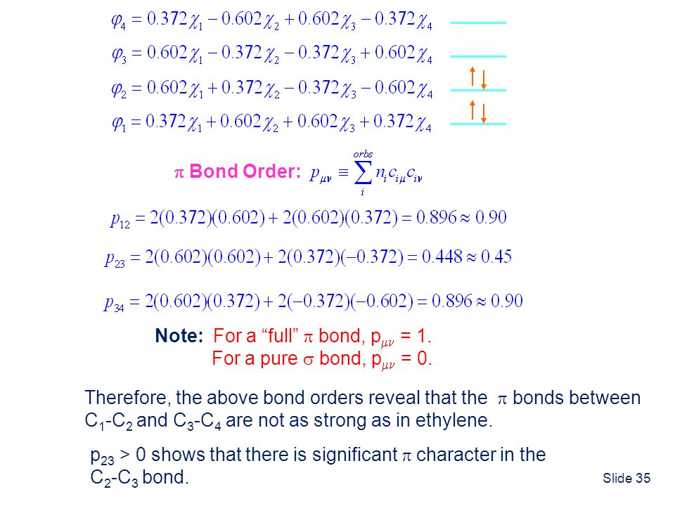  Bond Order: Note: For a full  bond, p = 1. For a pure  bond, p = 0. Therefore, the above bond orders reveal that the  bonds between.