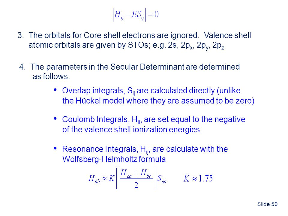 • Overlap integrals, Sij are calculated directly (unlike