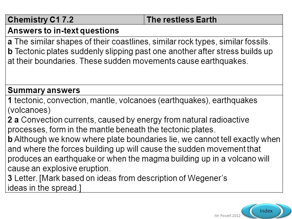 Chemistry C1 7.2 The restless Earth. Answers to in-text questions. a The similar shapes of their coastlines, similar rock types, similar fossils.