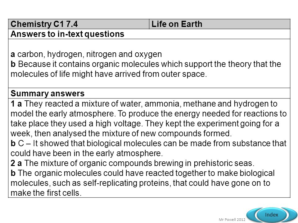Chemistry C1 7.4 Life on Earth. Answers to in-text questions. a carbon, hydrogen, nitrogen and oxygen.