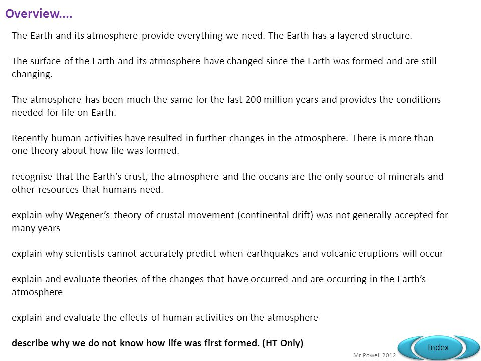 Overview.... The Earth and its atmosphere provide everything we need. The Earth has a layered structure.
