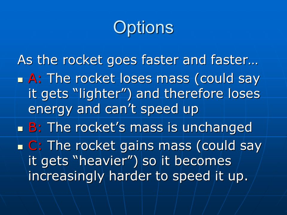 Options As the rocket goes faster and faster…