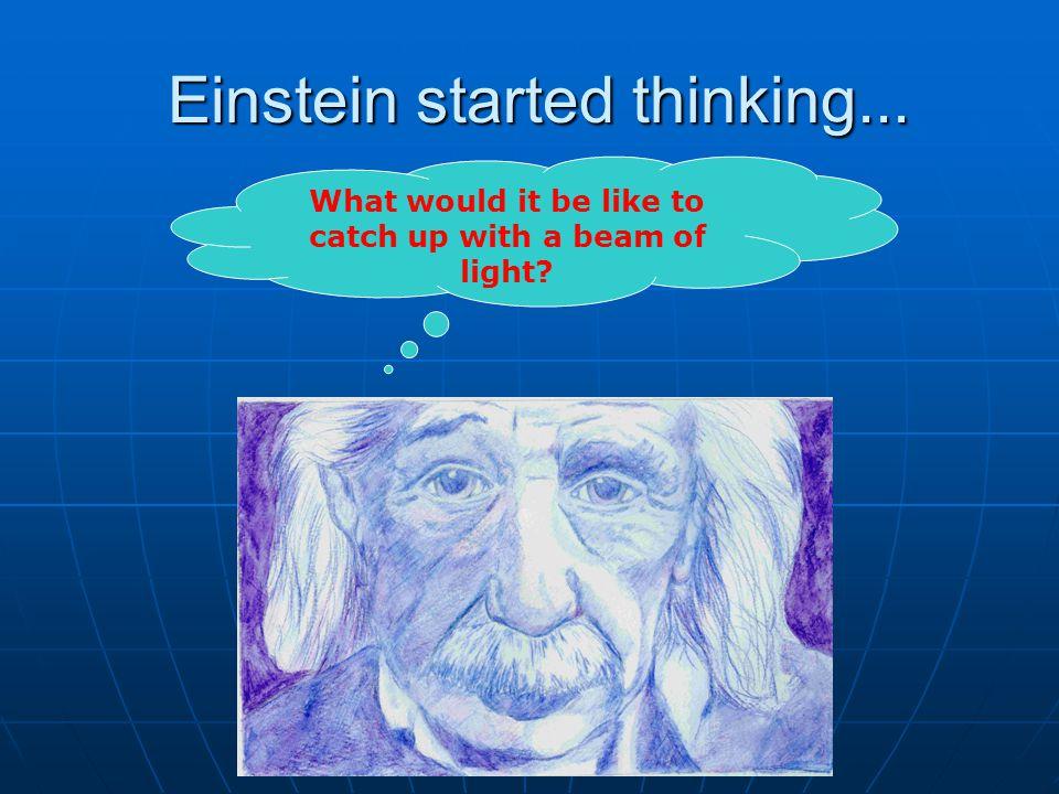 Einstein started thinking...