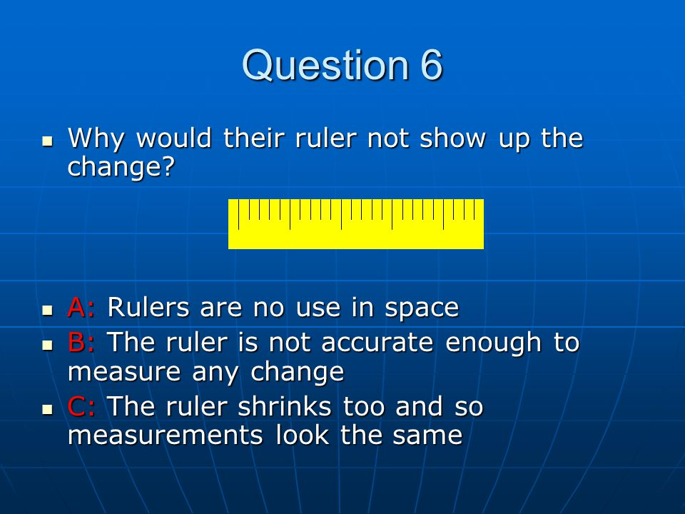 Question 6 Why would their ruler not show up the change