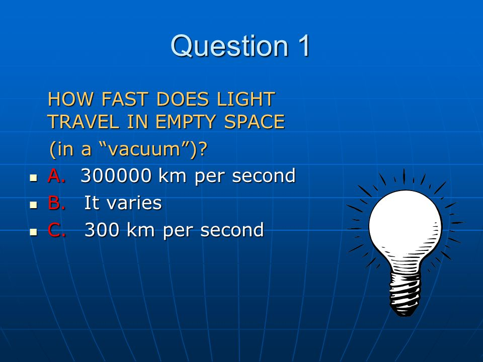 Question 1 HOW FAST DOES LIGHT TRAVEL IN EMPTY SPACE (in a vacuum )