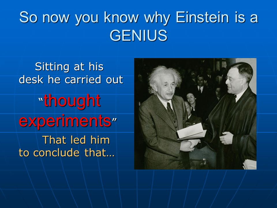 So now you know why Einstein is a GENIUS